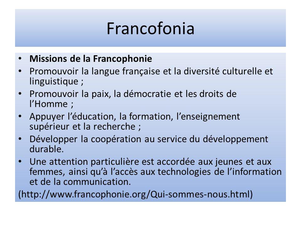 Francofonia Missions de la Francophonie Promouvoir la langue française et la diversité culturelle et linguistique ; Promouvoir la paix, la démocratie