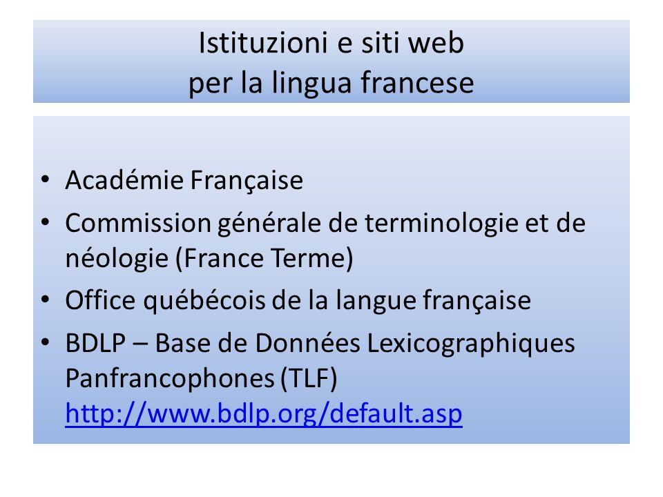 Istituzioni e siti web per la lingua francese Académie Française Commission générale de terminologie et de néologie (France Terme) Office québécois de