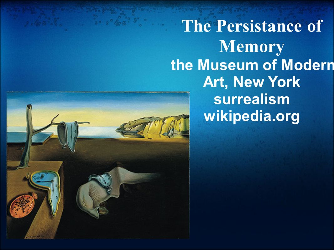 The Persistance of Memory the Museum of Modern Art, New York surrealism wikipedia.org