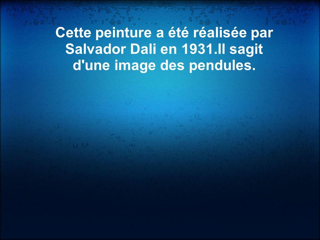 Cette peinture a été réalisée par Salvador Dali en 1931.Il sagit d'une image des pendules.
