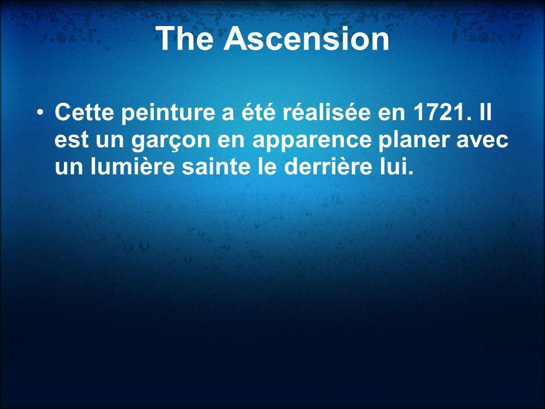 The Ascension Cette peinture a été réalisée en 1721.