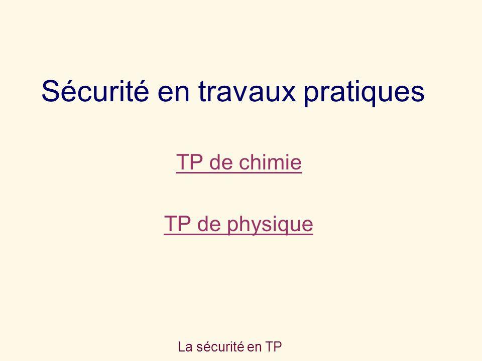 La sécurité en TP Sécurité en travaux pratiques TP de chimie TP de physique