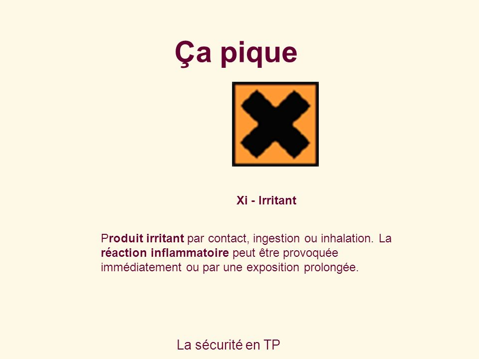 La sécurité en TP Xi - Irritant Produit irritant par contact, ingestion ou inhalation.