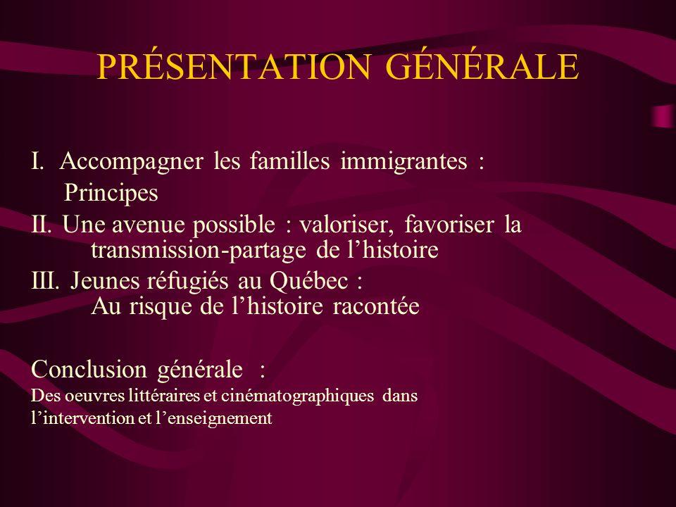 PRÉSENTATION GÉNÉRALE I. Accompagner les familles immigrantes : Principes II. Une avenue possible : valoriser, favoriser la transmission-partage de lh