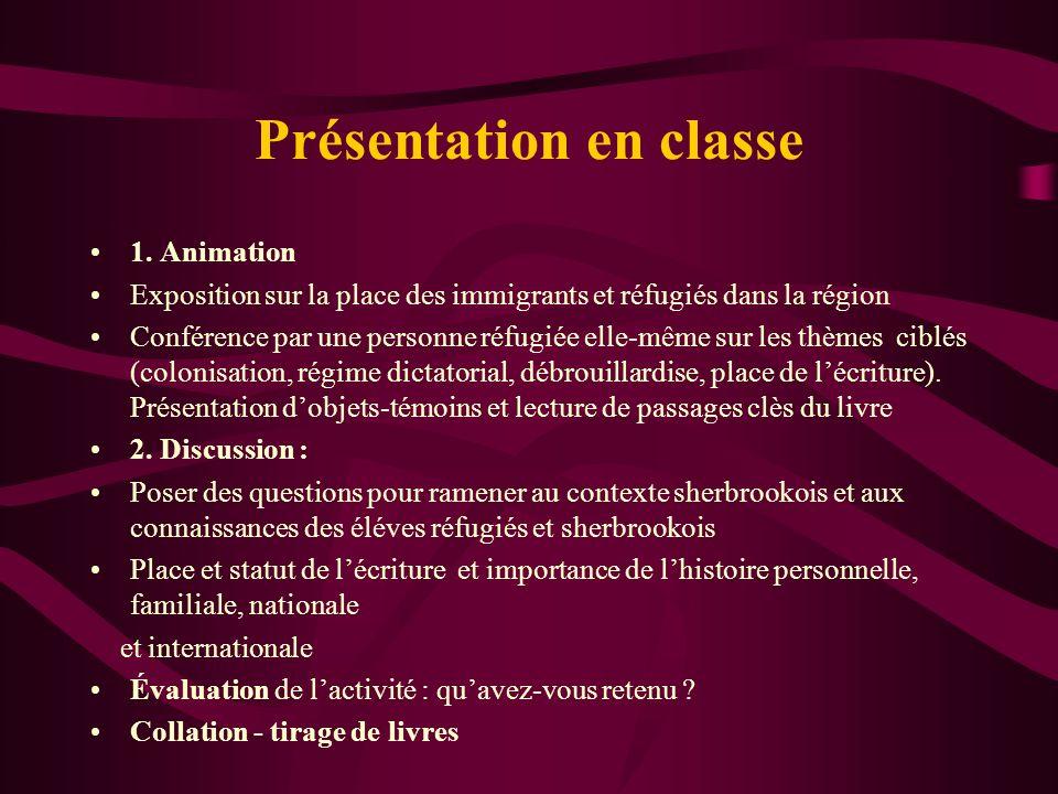 Présentation en classe 1. Animation Exposition sur la place des immigrants et réfugiés dans la région Conférence par une personne réfugiée elle-même s