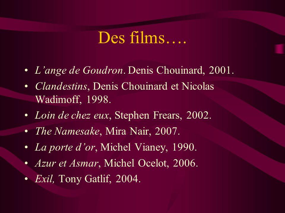 Des films…. Lange de Goudron. Denis Chouinard, 2001. Clandestins, Denis Chouinard et Nicolas Wadimoff, 1998. Loin de chez eux, Stephen Frears, 2002. T