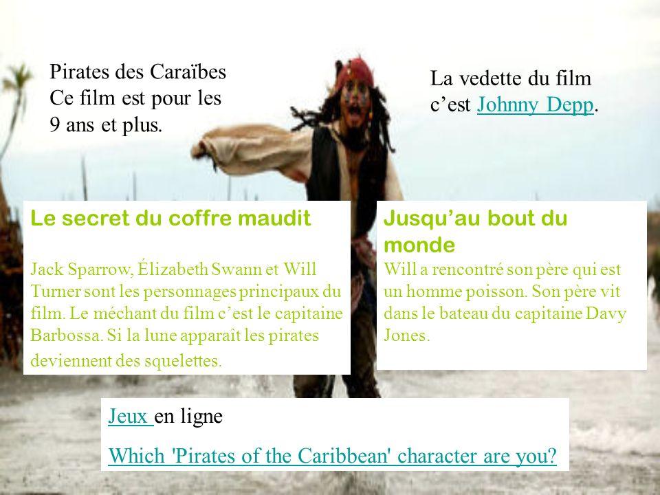 Pirates des Caraïbes Ce film est pour les 9 ans et plus. La vedette du film cest Johnny Depp.Johnny Depp Le secret du coffre maudit Jack Sparrow, Éliz