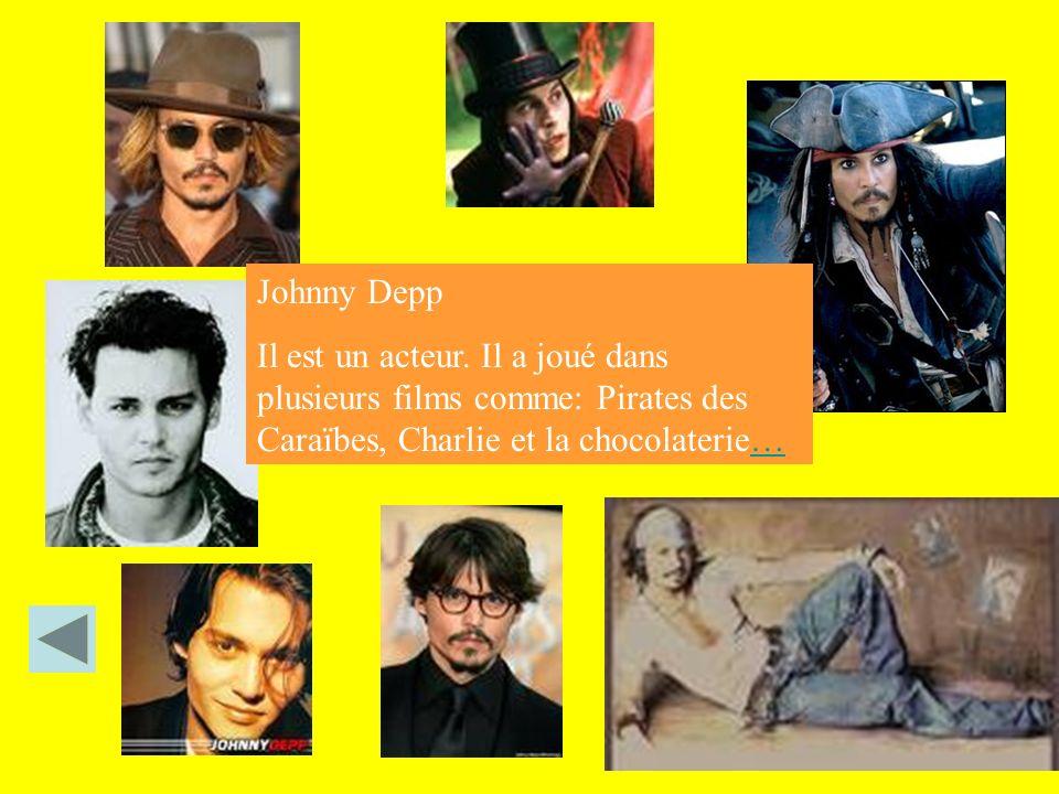 Johnny Depp Il est un acteur. Il a joué dans plusieurs films comme: Pirates des Caraïbes, Charlie et la chocolaterie……