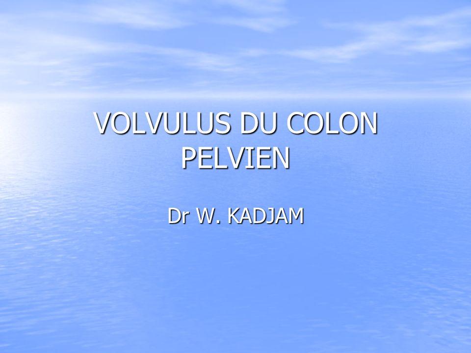 VOLVULUS DU COLON PELVIEN Dr W. KADJAM