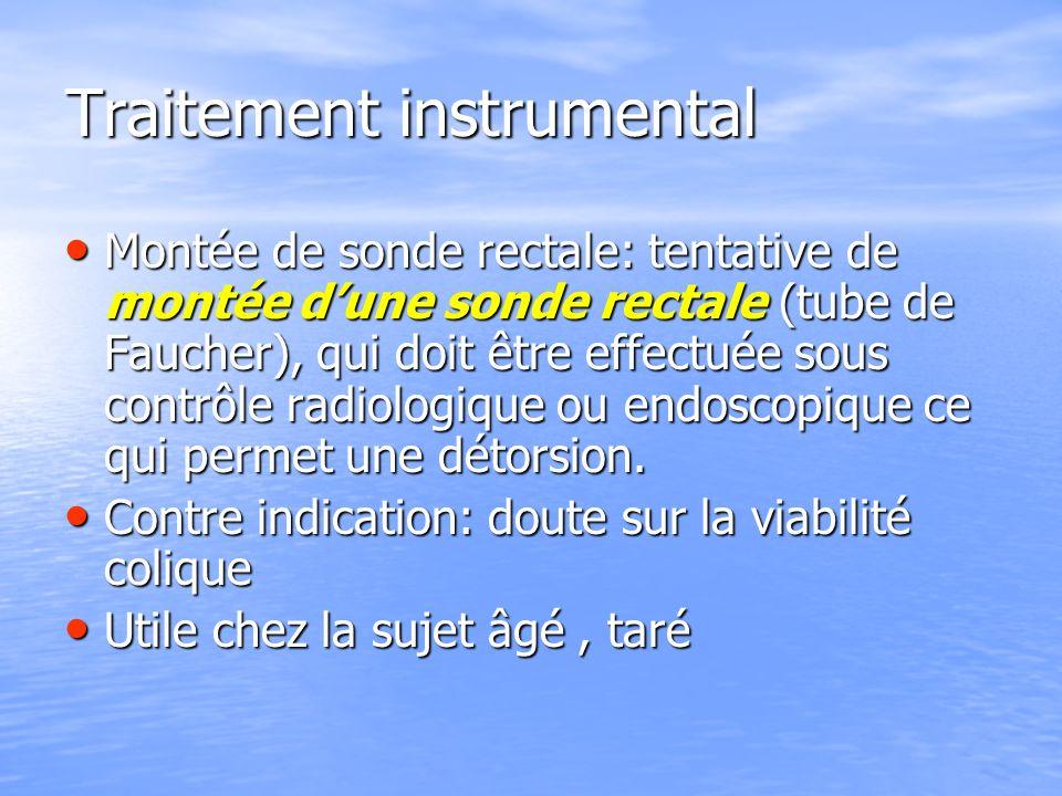 Traitement instrumental Montée de sonde rectale: tentative de montée dune sonde rectale (tube de Faucher), qui doit être effectuée sous contrôle radiologique ou endoscopique ce qui permet une détorsion.
