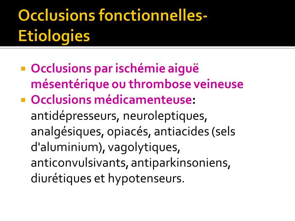 Occlusions par ischémie aiguë mésentérique ou thrombose veineuse Occlusions médicamenteuse: antidépresseurs, neuroleptiques, analgésiques, opiacés, an