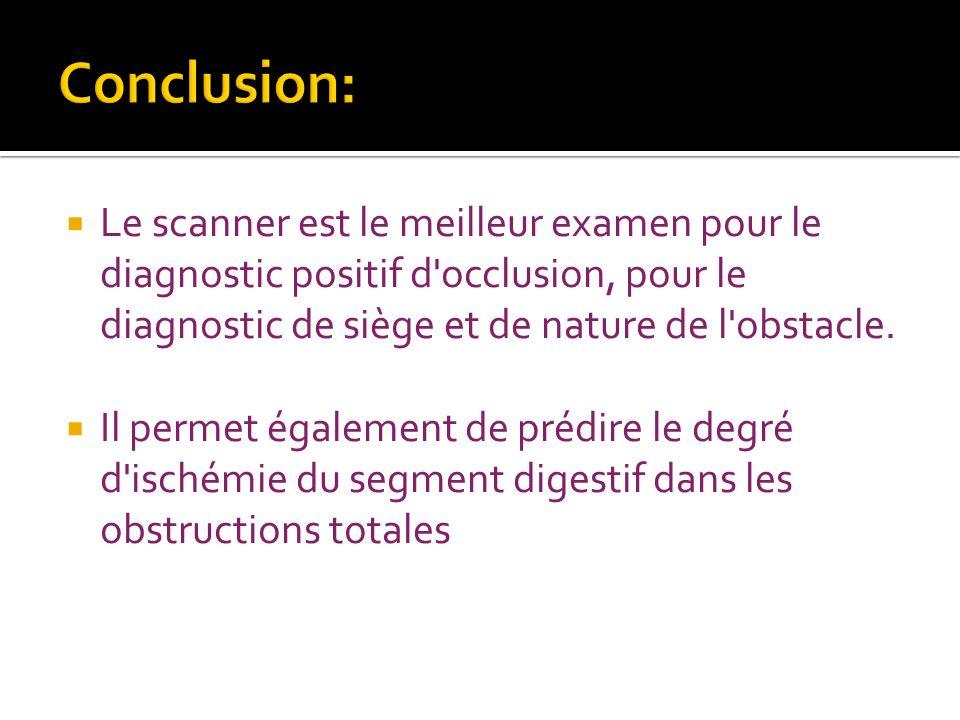 Le scanner est le meilleur examen pour le diagnostic positif d occlusion, pour le diagnostic de siège et de nature de l obstacle.