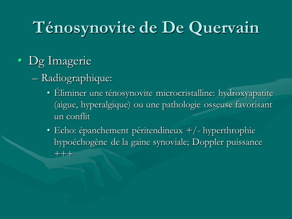 Ténosynovite de De Quervain Dg ImagerieDg Imagerie –Radiographique: Éliminer une ténosynovite microcristalline: hydroxyapatite (aigue, hyperalgique) o