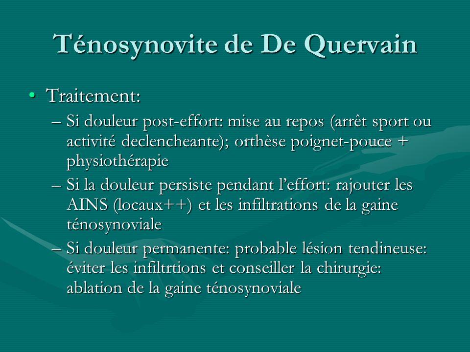 Traitement:Traitement: –Si douleur post-effort: mise au repos (arrêt sport ou activité declencheante); orthèse poignet-pouce + physiothérapie –Si la d