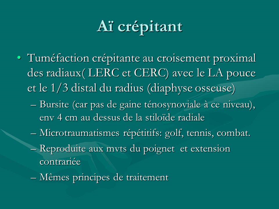 Aï crépitant Tuméfaction crépitante au croisement proximal des radiaux( LERC et CERC) avec le LA pouce et le 1/3 distal du radius (diaphyse osseuse)Tu