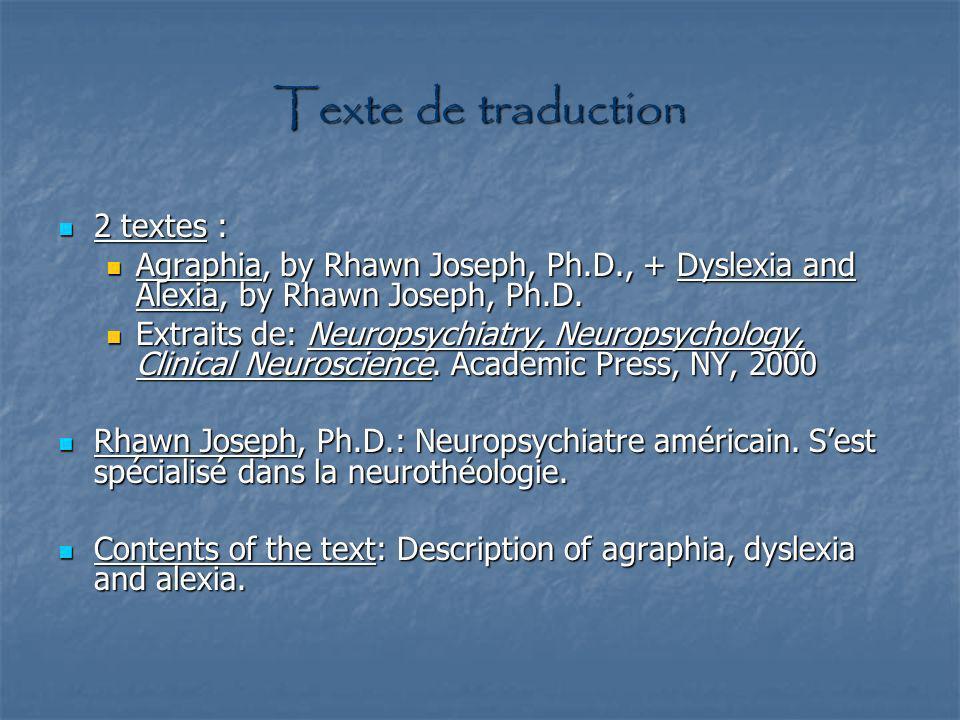 Texte de traduction 2 textes : 2 textes : Agraphia, by Rhawn Joseph, Ph.D., + Dyslexia and Alexia, by Rhawn Joseph, Ph.D. Agraphia, by Rhawn Joseph, P