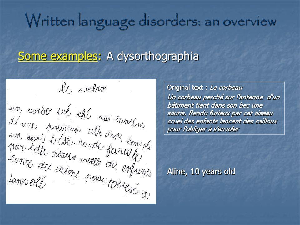Written language disorders: an overview Some examples: A dysorthographia Original text : Le corbeau Un corbeau perché sur l'antenne d'un bâtiment tien