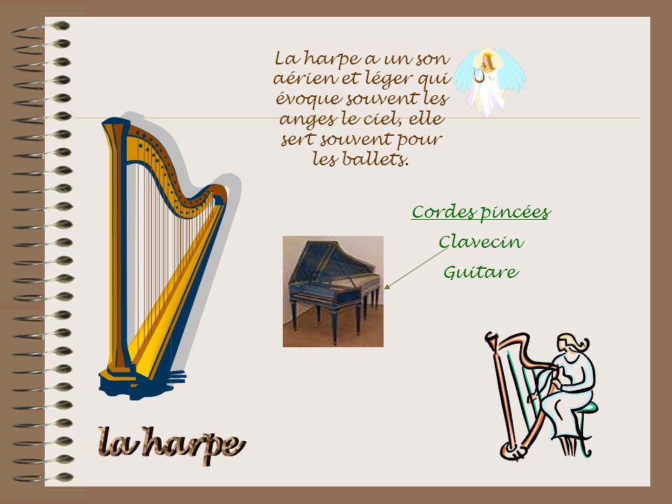 Cordes pincées Clavecin Guitare La harpe a un son aérien et léger qui évoque souvent les anges le ciel, elle sert souvent pour les ballets.