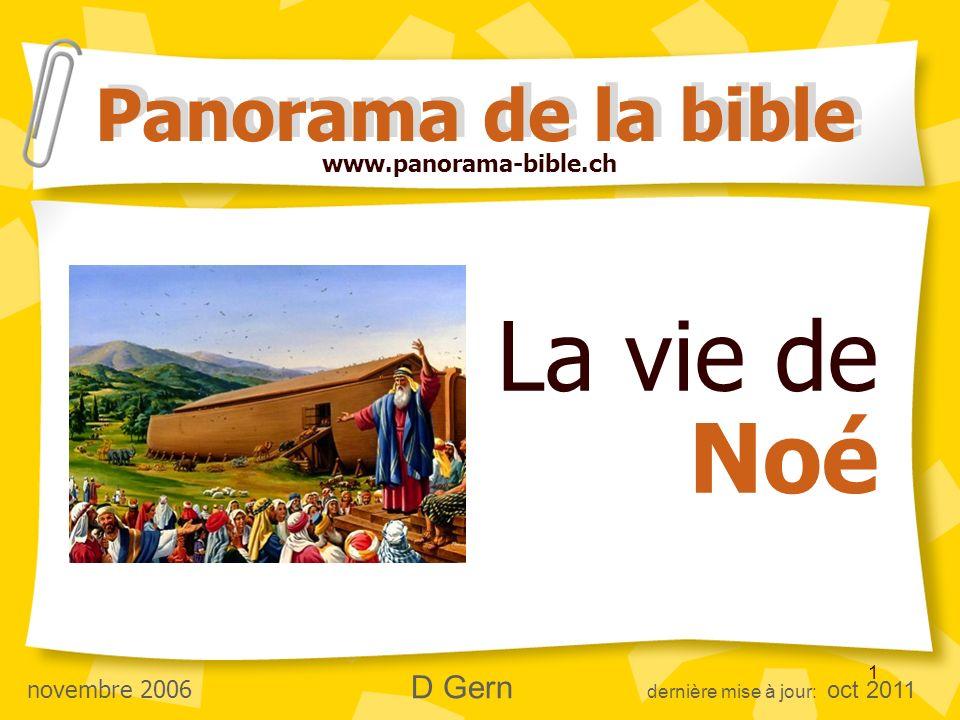 1 La vie de Noé Panorama de la bible www.panorama-bible.ch novembre 2006 D Gern dernière mise à jour: oct 2011