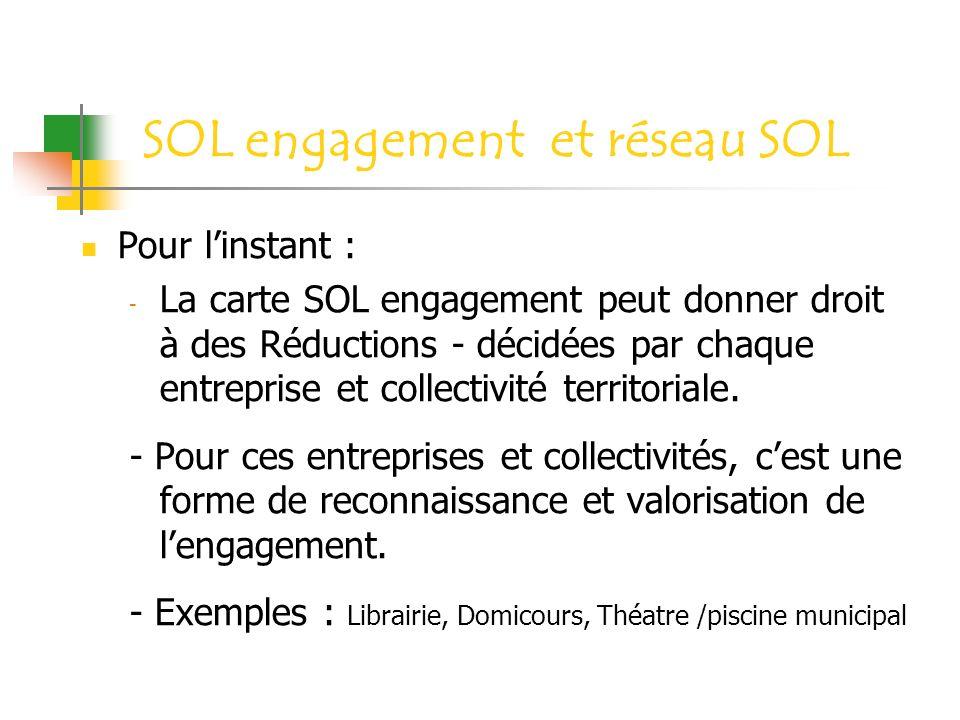 SOL engagement et réseau SOL Pour linstant : - La carte SOL engagement peut donner droit à des Réductions - décidées par chaque entreprise et collecti