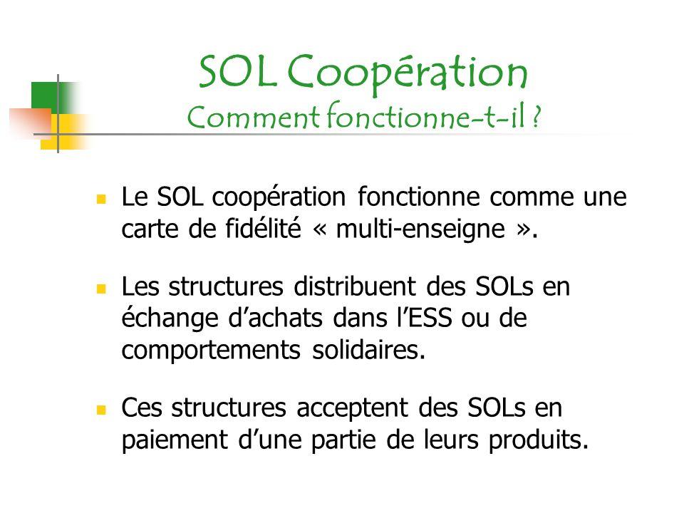 SOL Coopération Comment fonctionne-t-il ? Le SOL coopération fonctionne comme une carte de fidélité « multi-enseigne ». Les structures distribuent des