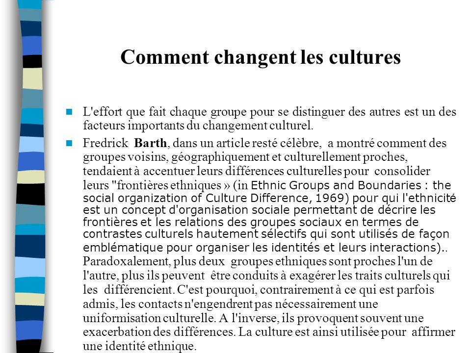 Comment changent les cultures L'effort que fait chaque groupe pour se distinguer des autres est un des facteurs importants du changement culturel. Fre