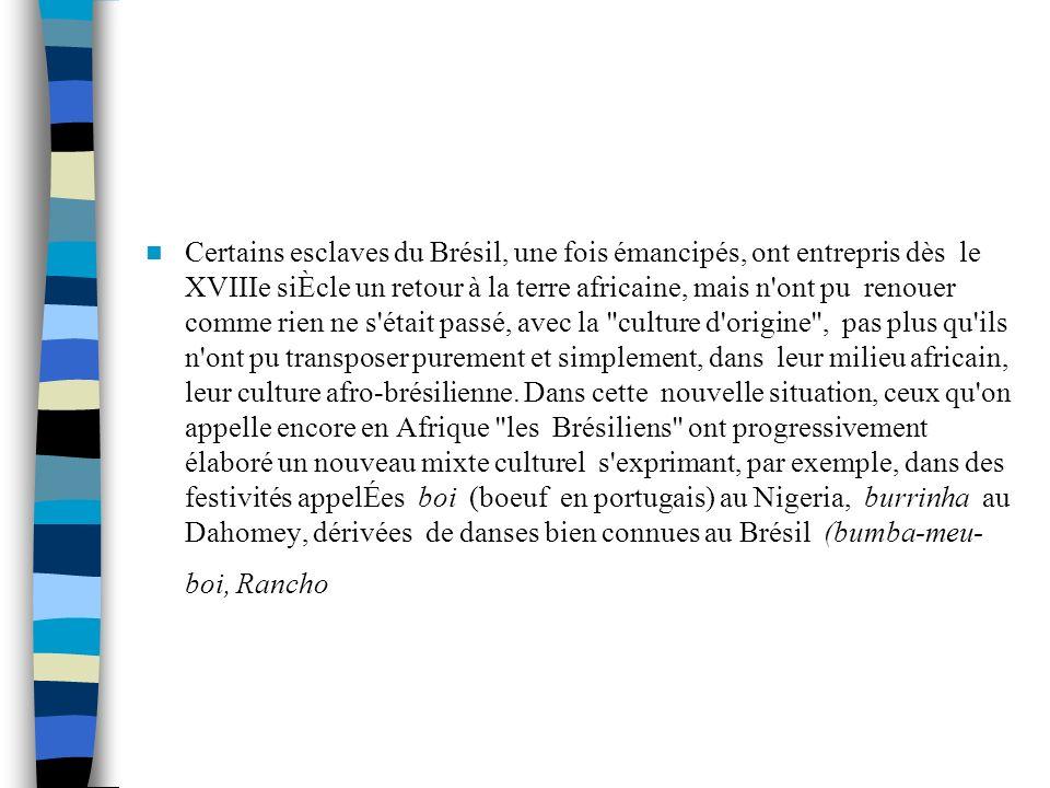 Certains esclaves du Brésil, une fois émancipés, ont entrepris dès le XVIIIe siÈcle un retour à la terre africaine, mais n'ont pu renouer comme rien n