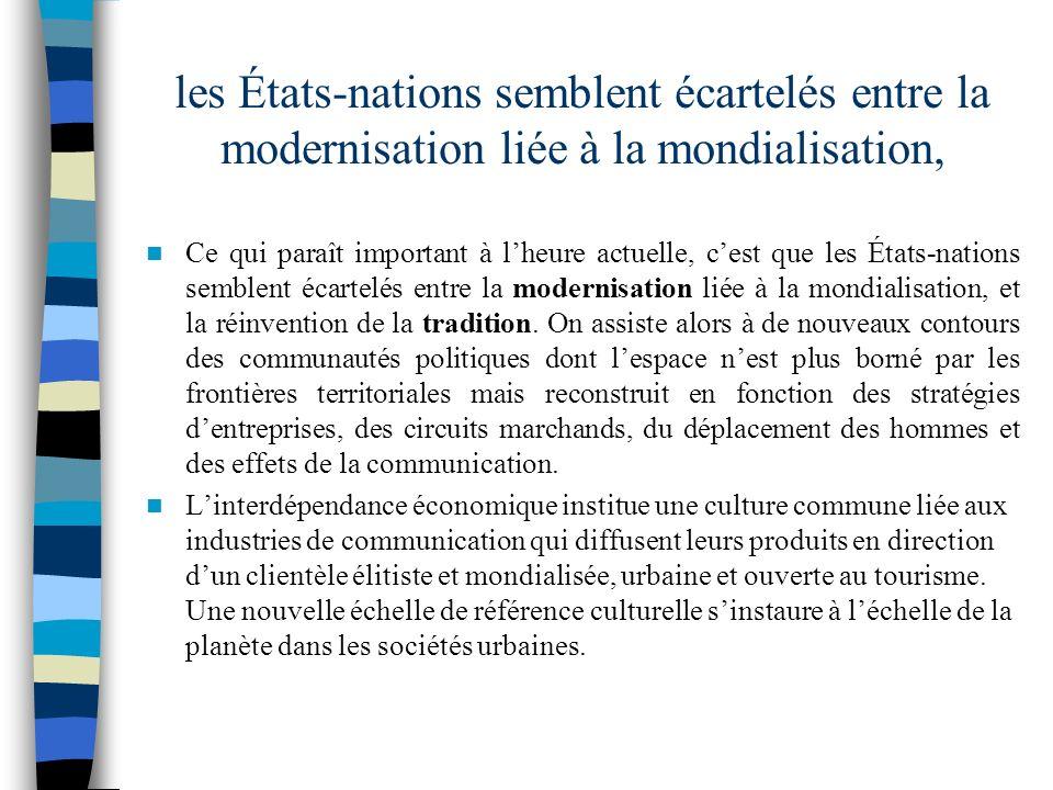 les États-nations semblent écartelés entre la modernisation liée à la mondialisation, Ce qui paraît important à lheure actuelle, cest que les États-na