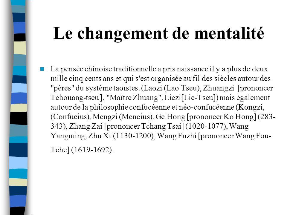 Le changement de mentalité La pensée chinoise traditionnelle a pris naissance il y a plus de deux mille cinq cents ans et qui s'est organisée au fil d