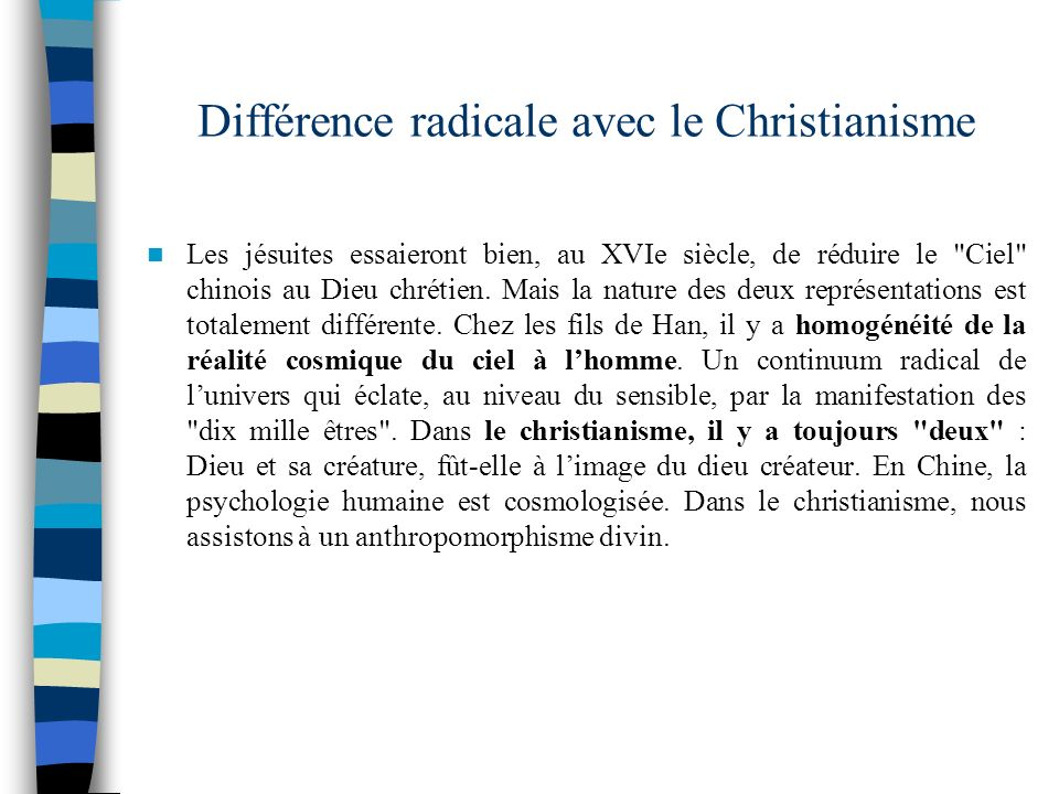 Différence radicale avec le Christianisme Les jésuites essaieront bien, au XVIe siècle, de réduire le