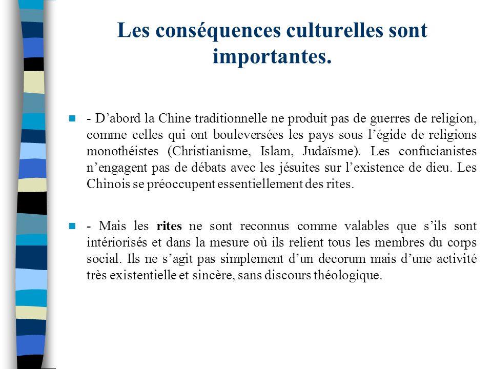 Les conséquences culturelles sont importantes. - Dabord la Chine traditionnelle ne produit pas de guerres de religion, comme celles qui ont bouleversé