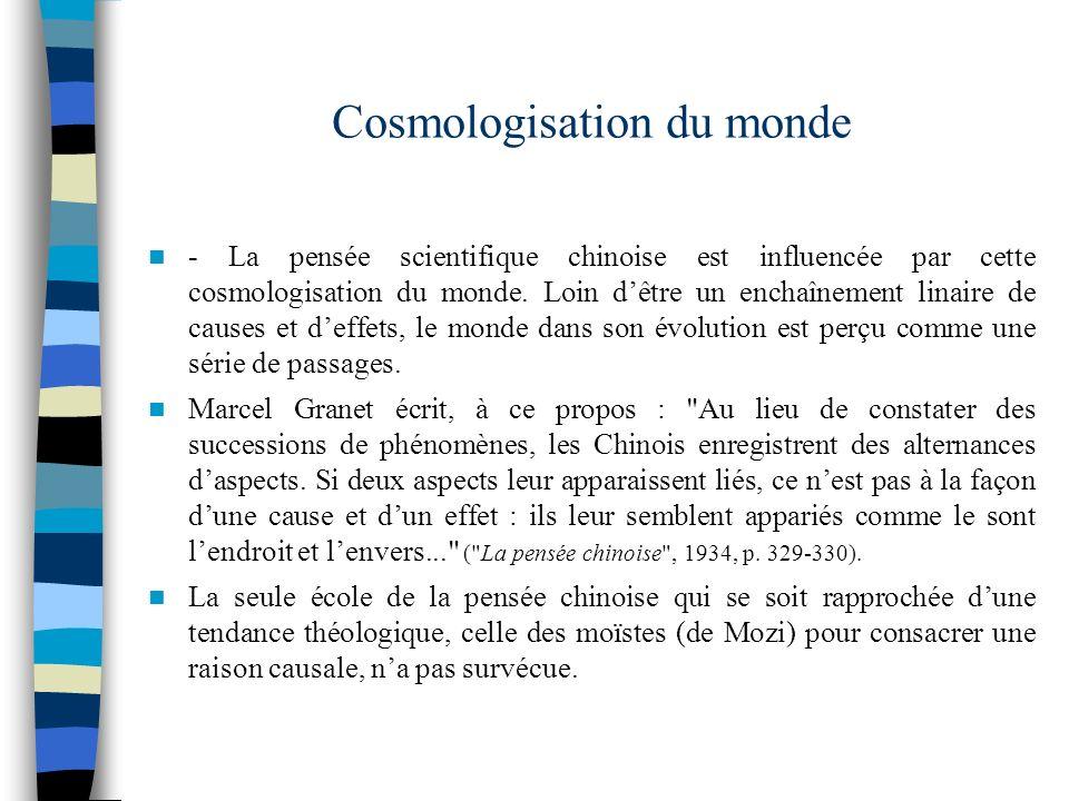 Cosmologisation du monde - La pensée scientifique chinoise est influencée par cette cosmologisation du monde. Loin dêtre un enchaînement linaire de ca
