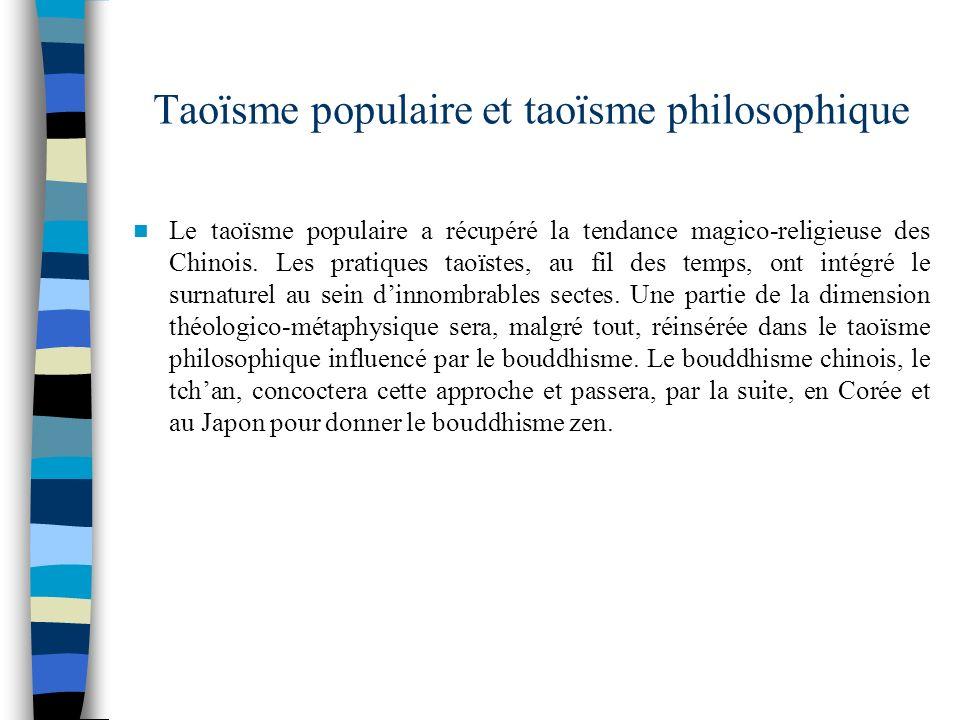 Taoïsme populaire et taoïsme philosophique Le taoïsme populaire a récupéré la tendance magico-religieuse des Chinois. Les pratiques taoïstes, au fil d