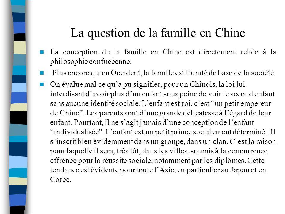La question de la famille en Chine La conception de la famille en Chine est directement reliée à la philosophie confucéenne. Plus encore quen Occident