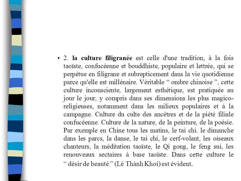 2. la culture filigranée est celle d'une tradition, à la fois taoïste, confucéenne et bouddhiste, populaire et lettrée, qui se perpétue en filigrane e