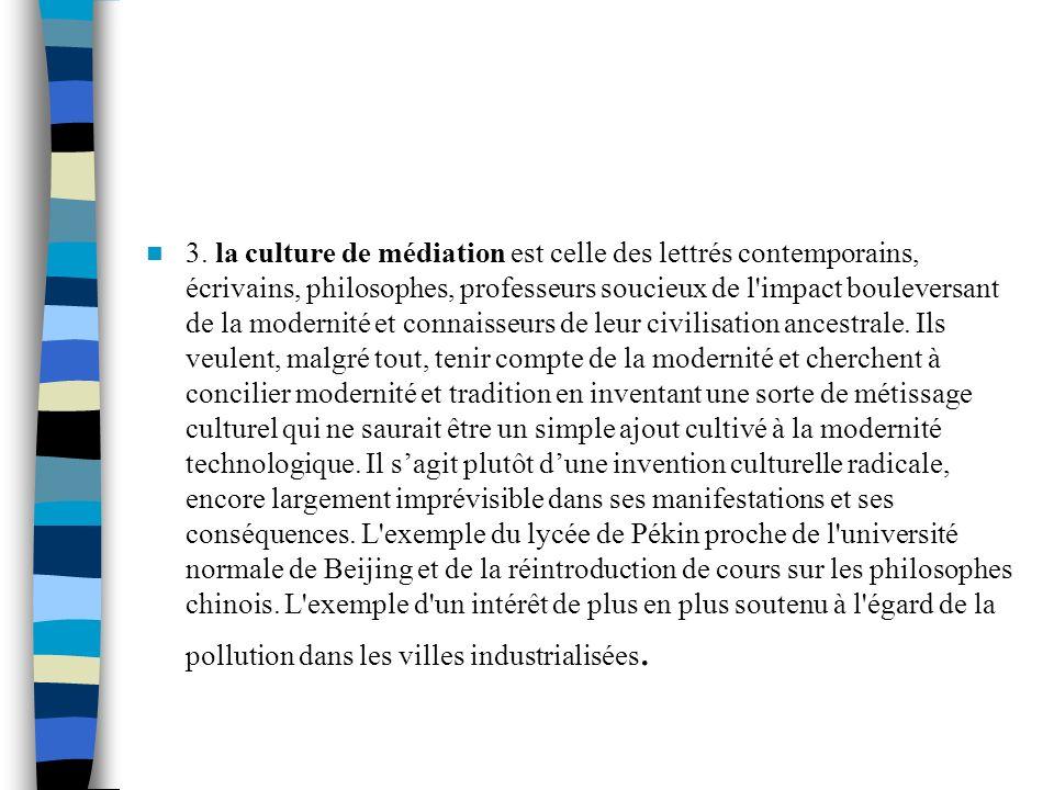 3. la culture de médiation est celle des lettrés contemporains, écrivains, philosophes, professeurs soucieux de l'impact bouleversant de la modernité