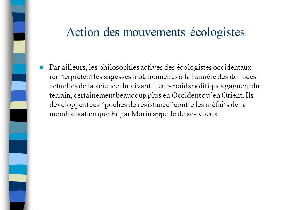 Action des mouvements écologistes Par ailleurs, les philosophies actives des écologistes occidentaux réinterprètent les sagesses traditionnelles à la