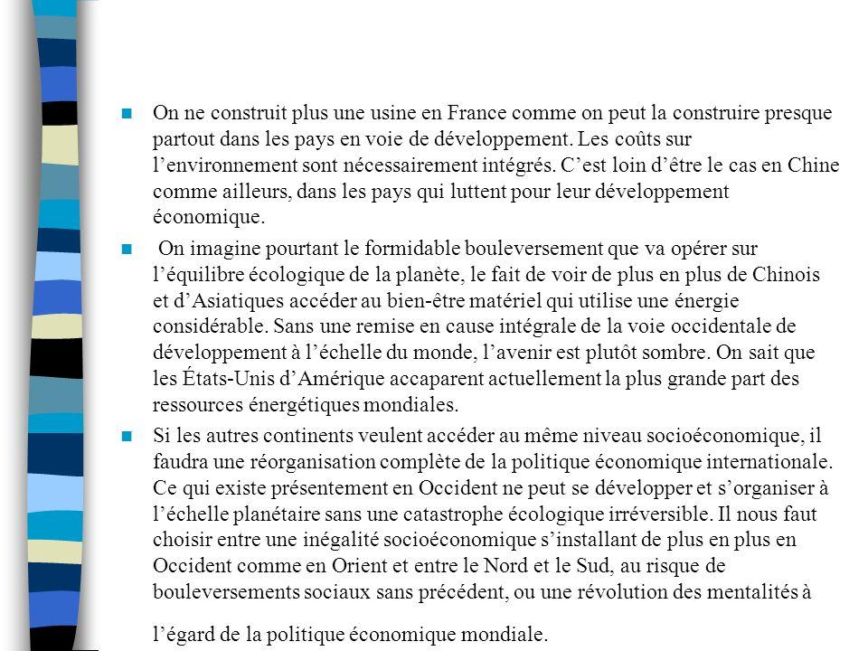 On ne construit plus une usine en France comme on peut la construire presque partout dans les pays en voie de développement. Les coûts sur lenvironnem