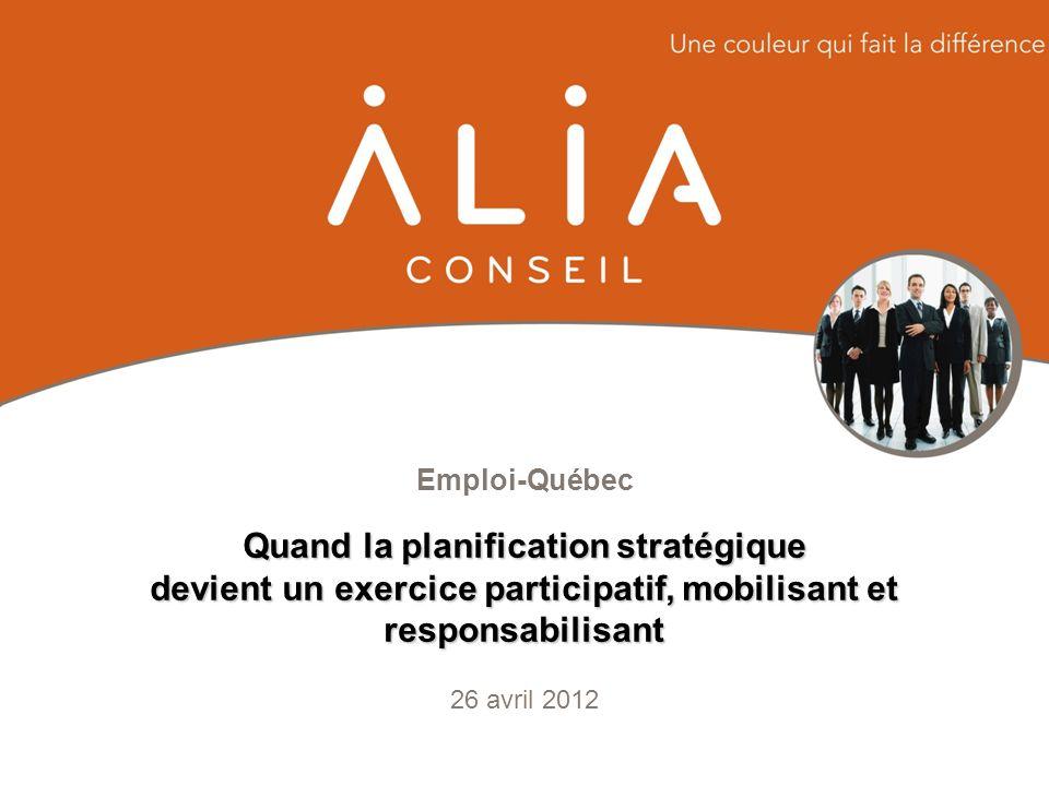 Emploi-Québec 26 avril 2012 Quand la planification stratégique devient un exercice participatif, mobilisant et responsabilisant