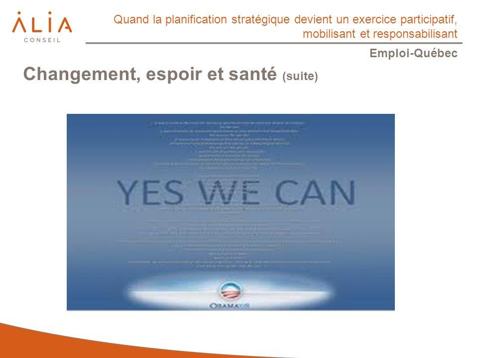 Quand la planification stratégique devient un exercice participatif, mobilisant et responsabilisant Emploi-Québec Changement, espoir et santé (suite)