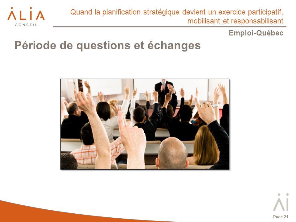 Quand la planification stratégique devient un exercice participatif, mobilisant et responsabilisant Emploi-Québec Page 21 Période de questions et échanges