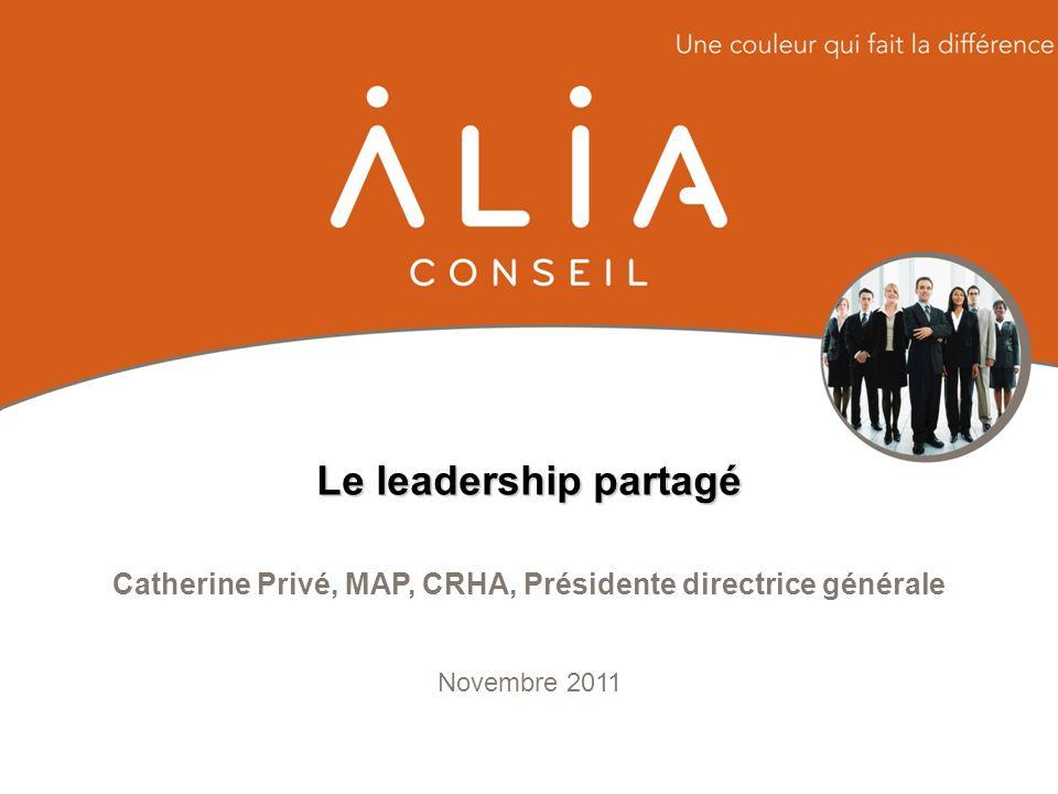 Catherine Privé, MAP, CRHA, Présidente directrice générale Novembre 2011 Le leadership partagé