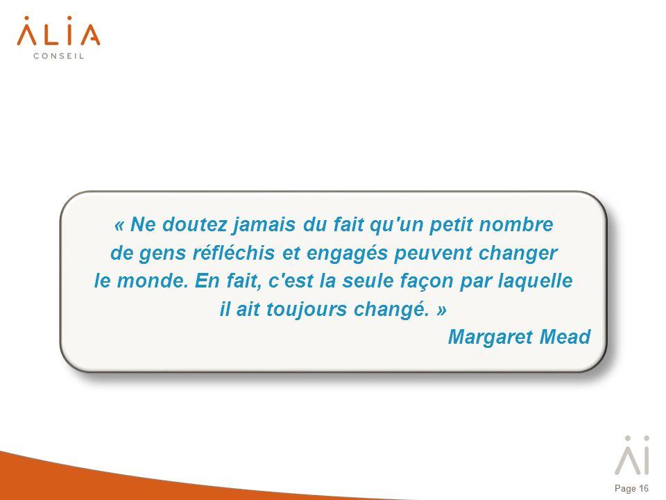 Page 16 « Ne doutez jamais du fait qu'un petit nombre de gens réfléchis et engagés peuvent changer le monde. En fait, c'est la seule façon par laquell
