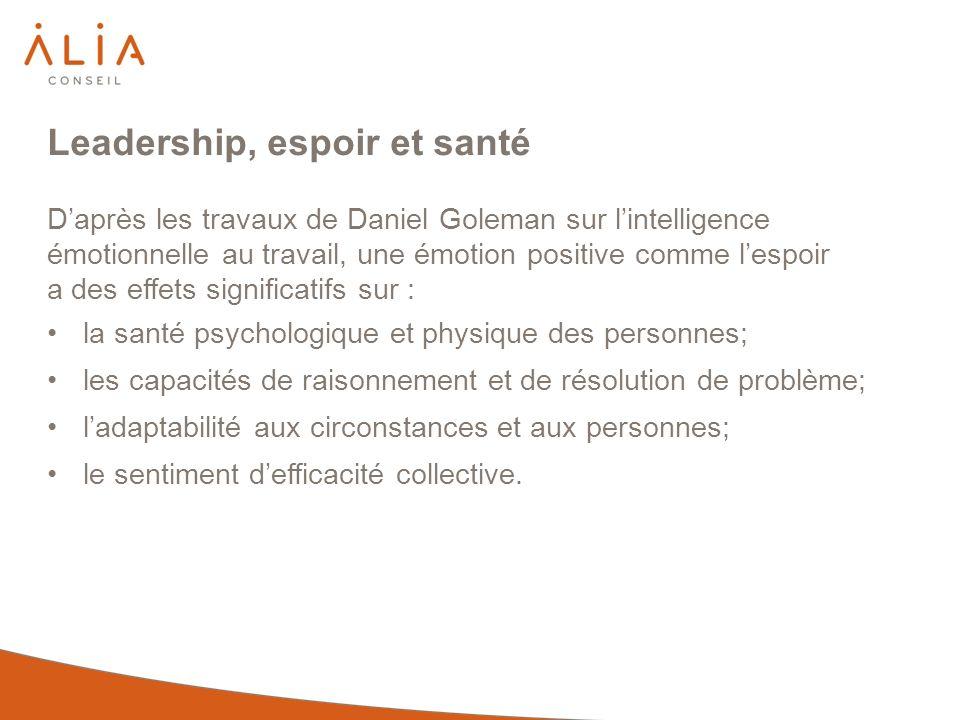 Leadership, espoir et santé Daprès les travaux de Daniel Goleman sur lintelligence émotionnelle au travail, une émotion positive comme lespoir a des e