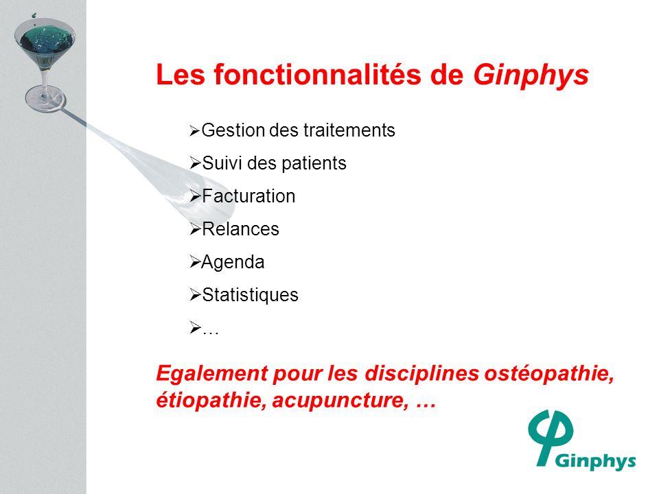 Les fonctionnalités de Ginphys Gestion des traitements Suivi des patients Facturation Relances Agenda Statistiques … Egalement pour les disciplines ostéopathie, étiopathie, acupuncture, …