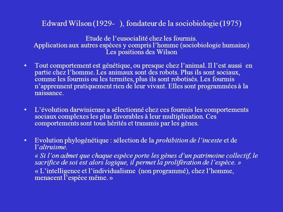 Edward Wilson (1929- ), fondateur de la sociobiologie (1975) Etude de leusocialité chez les fourmis. Application aux autres espèces y compris lhomme (