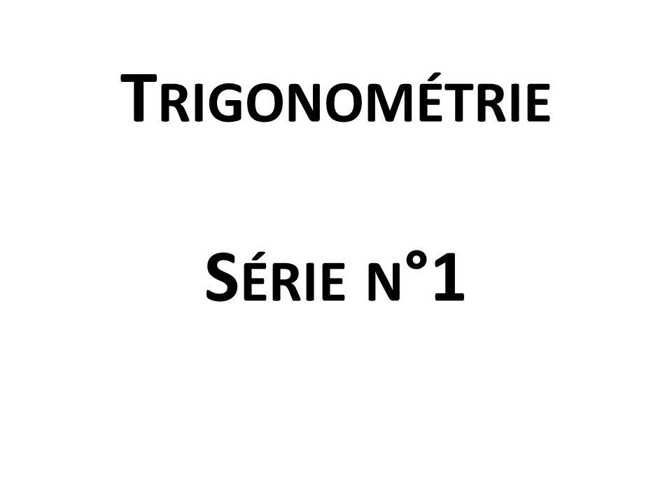 T RIGONOMÉTRIE S ÉRIE N °1