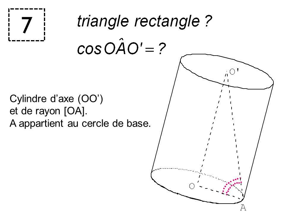 7 Cylindre daxe (OO) et de rayon [OA]. A appartient au cercle de base.