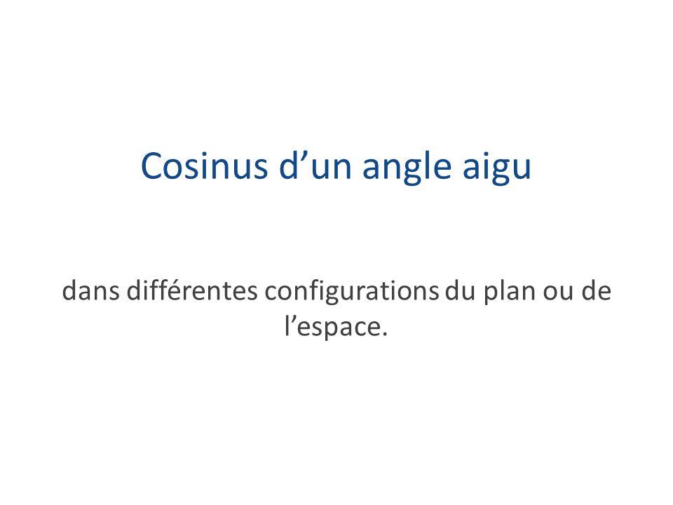 Cosinus dun angle aigu dans différentes configurations du plan ou de lespace.