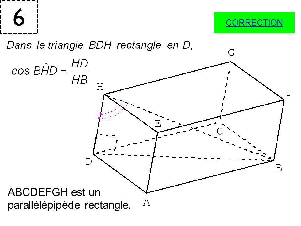 6 ABCDEFGH est un parallélépipède rectangle. CORRECTION